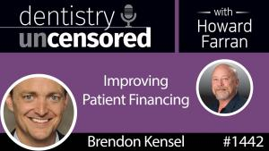 1442 Brendon Kensel of PrimaHealth Credit on Improving Patient Financing : Dentistry Uncensored with Howard Farran - Dentistry Uncensored with Howard Farran - Dentaltown